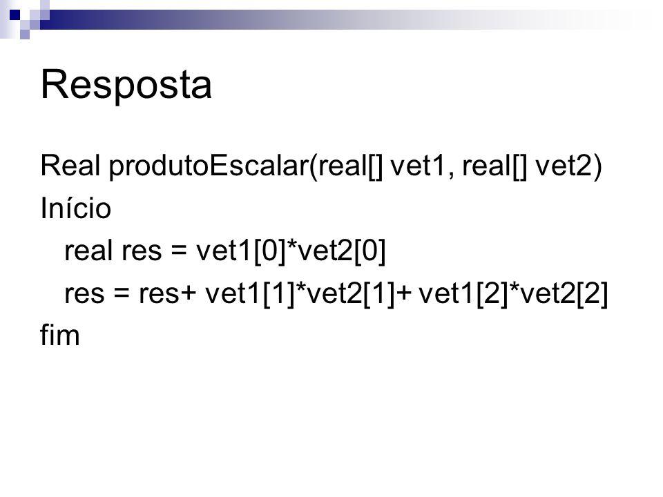 Resposta Real produtoEscalar(real[] vet1, real[] vet2) Início